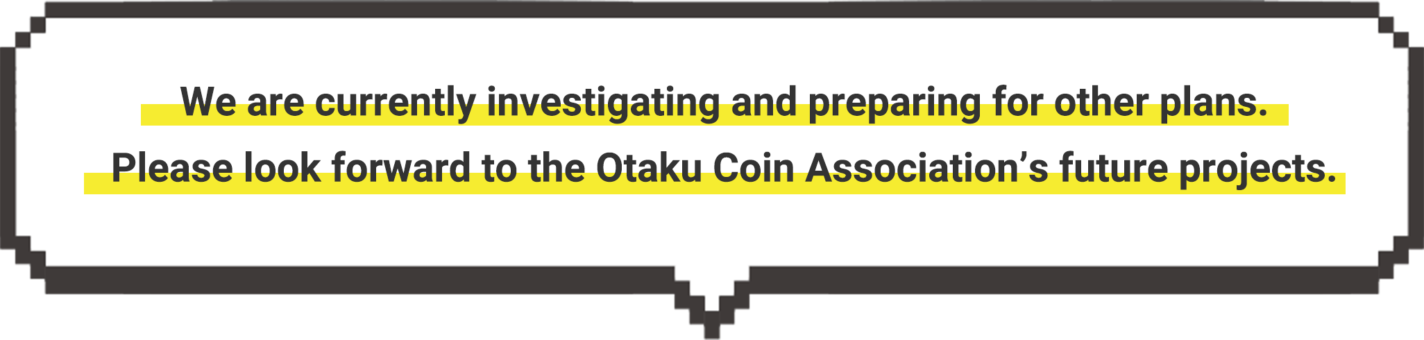 We are currently investigating and preparing for other plans. Please look forward to the Otaku Coin Association's future projects.